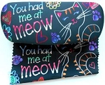 Cat Eyeglass Or Sunglasses Case And Cleaning Cloth, You Had Me  At Meow